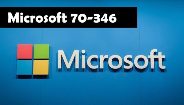 My Experience with Passing Microsoft 70 346 Exam for Deploying Office 365 Desktop & Enterprise Application Certification